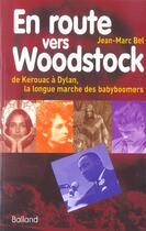 Couverture du livre « En Route Vers Woodstock ; De Kerouac A Dylan, La Longue Marche Des Babyboomers » de Jean-Marc Bel aux éditions Balland