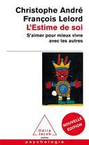 Couverture du livre « L'estime de soi ; s'aimer pour mieux vivre avec les autres » de Christophe Andre et Francois Lelord aux éditions Odile Jacob