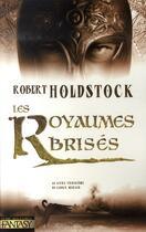 Couverture du livre « Les royaumes brisés ; le livre troisième du codex merlin » de Robert Holdstock aux éditions Pre Aux Clercs