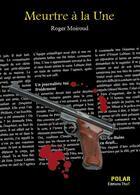 Couverture du livre « Meurtre à la une » de Roger Moiroud aux éditions Thot