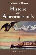 Couverture du livre « Histoire des américains juifs » de Francoise Ouzan aux éditions Andre Versaille