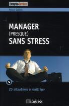 Couverture du livre « Manager (presque) sans stress » de Pascal Gallois aux éditions Liaisons