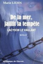 Couverture du livre « De la mer, jaillit la tempête ; Lacydon le Vaillant » de Marie Liehn aux éditions La Lampe De Chevet