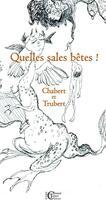 Couverture du livre « Quelles sales bêtes ! » de Jean Trubert et Pierre Chabret aux éditions Chantal Trubert