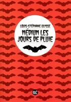 Couverture du livre « Medium les jours de pluie » de Louis-Stephane Ulysse aux éditions Serpent A Plumes Editions