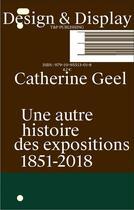 Couverture du livre « Design & display :... une autre histoire des expositions /francais » de Catherine Geel aux éditions T Et P