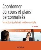 Couverture du livre « Coordonner parcours et plans personnalisés en action sociale et médico-sociale (2e édition) » de Jean-Rene Loubat aux éditions Dunod