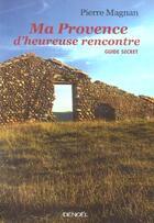 Couverture du livre « Ma Provence D'Heureuse Rencontre » de Pierre Magnan aux éditions Denoel