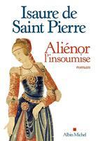 Couverture du livre « Aliénor, l'insoumise » de Isaure De Saint Pierre aux éditions Albin Michel