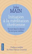 Couverture du livre « Initiation à la méditation chrétienne » de John Main aux éditions Pocket