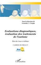 Couverture du livre « Évaluations diagnostiques, évaluation des traitements de l'autisme ; état des lieux et débats » de Cahiers De Preaut aux éditions L'harmattan