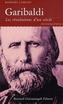 Couverture du livre « Garibaldi ; les révolutions d'un siècle » de Lahlou R aux éditions Giovanangeli