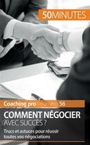 Couverture du livre « Comment négocier avec succès ? ; trucs et astuces pour réussir toutes vos négociations » de Florence Schandeler aux éditions 50 Minutes
