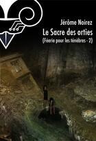 Couverture du livre « Féérie pour les ténèbres t.2 ; le sacre des orties » de Jerome Noirez aux éditions Le Belial