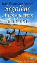Couverture du livre « Ségolène et les spectres de la nuit » de Jean-Dominique Formet aux éditions Triomphe