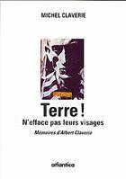 Couverture du livre « Terre ! n'efface pas leurs visages ; mémoires d'albert claverie » de Michel Claverie aux éditions Atlantica