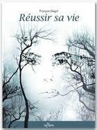 Couverture du livre « Réussir sa vie » de Francois Gagol aux éditions Jepublie