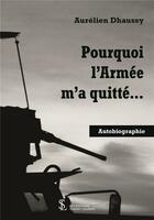 Couverture du livre « Pourquoi l'armée m'a quitté » de Aurelien Dhaussy aux éditions Sydney Laurent