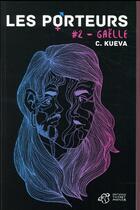 Couverture du livre « Les porteurs t.2 ; Gaëlle » de C. Kueva aux éditions Thierry Magnier