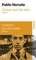 Couverture du livre « J'avoue que j'ai vécu ; confieso que he vivido » de Pablo Neruda aux éditions Gallimard
