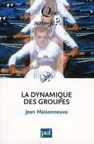 Couverture du livre « La dynamique des groupes (16e. édition) » de Jean Maisonneuve aux éditions Puf