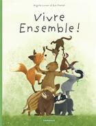 Couverture du livre « La famille Blaireau-Renard T.3 ; vivre ensemble ! » de Eve Tharlet et Brigitte Luciani aux éditions Dargaud