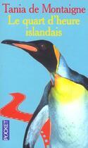 Couverture du livre « Le quart d'heure islandais » de Tania De Montaigne aux éditions Pocket