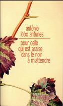 Couverture du livre « Pour celle qui est assise dans le noir à m'attendre » de Antonio Lobo Antunes aux éditions Christian Bourgois