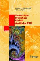 Couverture du livre « Mathématiques, informatique, physique ; au fil des tipe » de Decreusefond Laurent aux éditions Springer