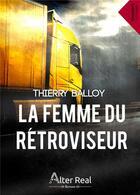 Couverture du livre « La femme du rétroviseur » de Thierry Balloy aux éditions Alter Real
