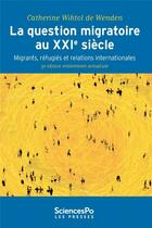 Couverture du livre « La question migratoire au XXIe siècle ; migrants, réfugiés et relations internationales (3e édition) » de Catherine Wihtol De Wenden aux éditions Presses De Sciences Po