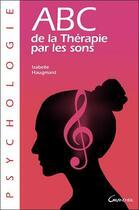 Couverture du livre « ABC de la thérapie par les sons » de Isabelle Haugmard aux éditions Grancher