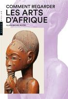 Couverture du livre « Comment regarder les arts d'Afrique » de Alain-Michel Boyer aux éditions Hazan