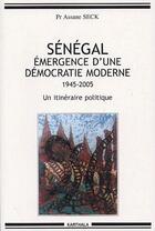 Couverture du livre « Sénégal, émergence d'une démocratie moderne ; 1945-2005, un itinéraire politique » de Assane Seck aux éditions Karthala