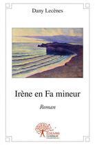Couverture du livre « Irene En Fa Mineur » de Dany Lecenes aux éditions Edilivre-aparis