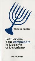 Couverture du livre « Petit lexique pour comprendre le judaïsme et le sionisme » de Philippe Haddad aux éditions Erick Bonnier
