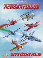 Couverture du livre « Patrouilles aériennes acrobatiques ; INTEGRALE T.1 A T.3 » de Collectif et Franck Coste et Eric Stoffel aux éditions Idees Plus