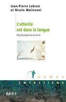 Couverture du livre « L'altérité est dans la langue ; psychanalyse et écriture » de Nicole Malinconi et Jean-Pierre Lebrun aux éditions Eres