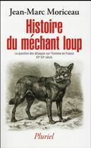 Couverture du livre « Histoire du méchant loup ; 10000 attaques sur l'homme en France XVe-XXe siècle » de Jean-Marc Moriceau aux éditions Pluriel