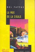 Couverture du livre « La mue de la cigale » de Gilles Del Pappas aux éditions Jigal