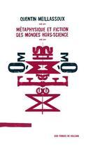 Couverture du livre « Métaphysique et fiction des mondes hors-science » de Quentin Meillassoux aux éditions Aux Forges De Vulcain