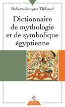 Couverture du livre « Dictionnaire de mythologie et de symbolique égyptienne » de Robert-Jacques Thibaud aux éditions Dervy