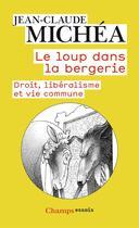 Couverture du livre « Le loup dans la bergerie ; droit, libéralisme et vie commune » de Jean-Claude Michea aux éditions Flammarion