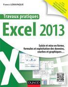 Couverture du livre « Travaux pratiques ; Excel 2013 » de Fabrice Lemainque aux éditions Dunod