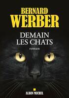 Couverture du livre « Demain les chats » de Bernard Werber aux éditions Albin Michel