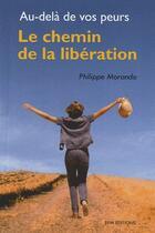 Couverture du livre « Le chemin de la libération ; au-delà de vos peurs » de Philippe Morando aux éditions Ambre