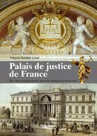 Couverture du livre « Les palais de justice en France ; des anciens parlements aux cités judiciaires modernes » de Francois-Christian Semur aux éditions L'a Part Buissonniere