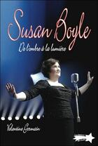 Couverture du livre « Susan Boyle ; de l'ombre à la lumière » de Valentine Germain aux éditions Etoiles