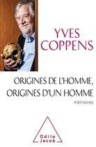 Couverture du livre « Origines de l'homme, origines d'un homme » de Yves Coppens aux éditions Odile Jacob