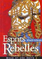 Couverture du livre « Esprits rebelles » de Khalil Gibran aux éditions Fayard/mille Et Une Nuits